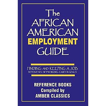 The African American Employment Guide - Finding and Keeping a Job - Int