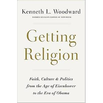 Getting Religion  Faith Culture and Politics from the Age of Eisenhower to the Ascent of Trump by Kenneth L Woodward