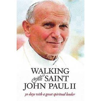 Walking with Saint John Paul II  30 Days with a Great Spiritual Leader by Compiled by Gwen Costello