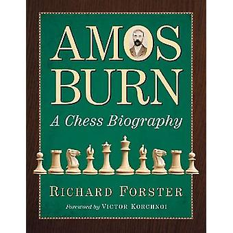 Amos Burn  A Chess Biography by Richard Forster