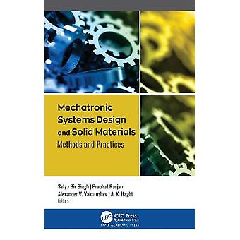 Mechatronic Systems Design and Solid Materials Methods and Practices