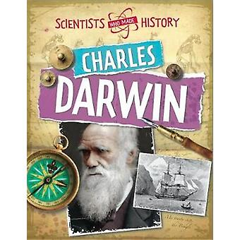 Scientists Who Made History Charles Darwin by Cath Senker