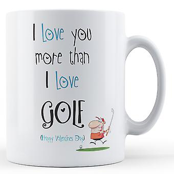 Decorative Writing I Love You More Than Golf Printed Valentines Day Mug