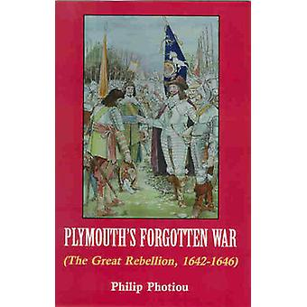 Plymouth's Forgotten War - The Great Rebellion - 1642-1646 by Philip P