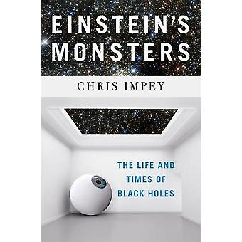 Einstein`s Monsters - The Life and Times of Black Holes by Einstein`s