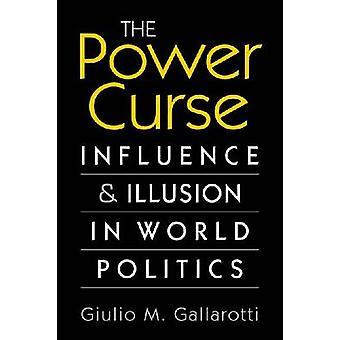 La malédiction de puissance - Influence et Illusion dans la politique mondiale de Guilio M