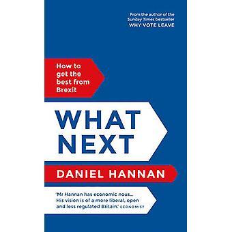 Wat volgende - hoe het beste te halen uit Brexit door Daniel Hannan - 9781786