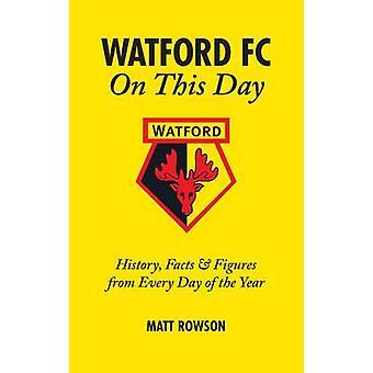 Watford FC ce jour-là - histoire faits et chiffres de tous les jours de t