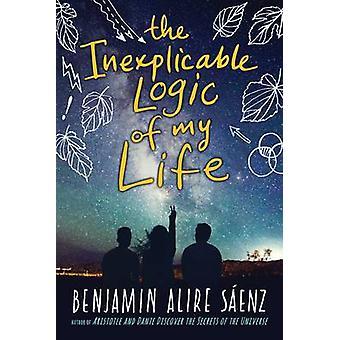 La logique Inexplicable de ma vie par Benjamin Alire Saenz - 978054458