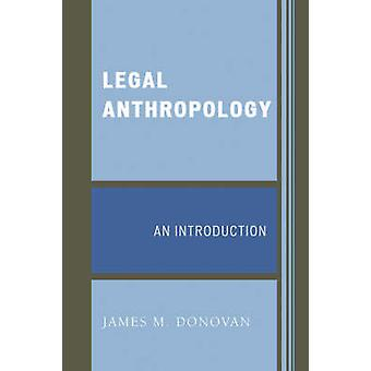 Legal Anthropology - An Introduction by James M. Donovan - 97807591098