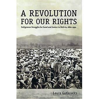 Eine Revolution für unsere Rechte: indigenen Kämpfe um Land und Gerechtigkeit in Bolivien, 1880-1952