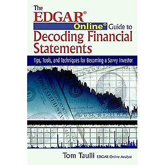 The Edgar Online Guide for Decoding Financial Statements: Tips, Tools, and Techniques for Becoming a Savvy Investor