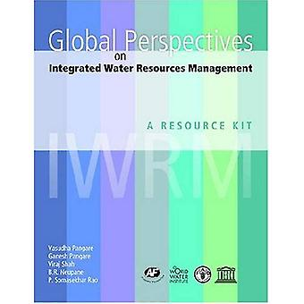 Global Perspectives on Integrated Water Resources Management: A Resource Kit