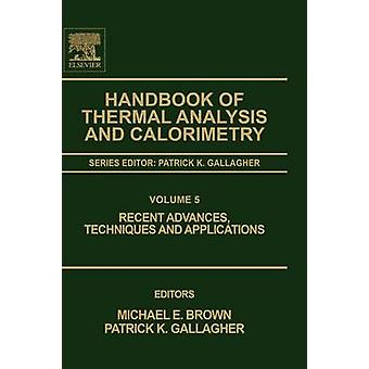 Handbook of Thermal Analysis and Calorimetry Recent Advances Techniques and Applications by Brown & Michael E.