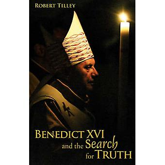 Benedict XVI and the Search for Truth by Tilley & Robert