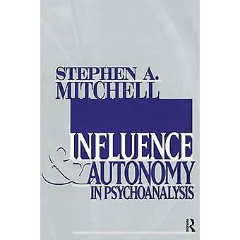 Influence and Autonomy in Psychoanalysis by Mitchell & Stephen A.