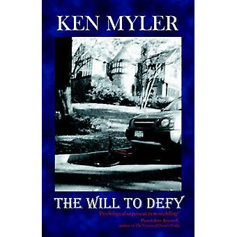 The Will to Defy by Myler & Ken