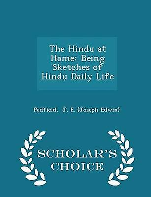 The Hindu at Home Being Sketches of Hindu Daily Life  Scholars Choice Edition by J. E. Joseph Edwin & Padfield