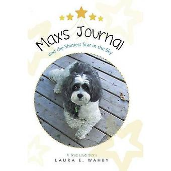 Maxs Journal and the Shiniest Star in the Sky A True Love Story by Wahby & Laura E.