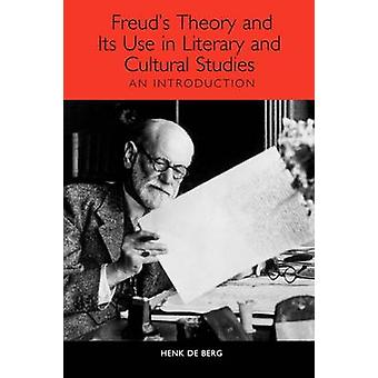 Freuds Theory and Its Use in Literary and Cultural Studies An Introduction by de Berg & Henk