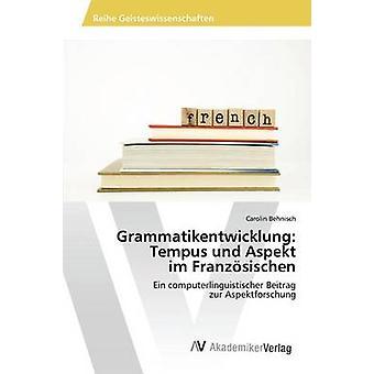 Grammatikentwicklung Tempus Und Aspekt Im Franzsischen von Behnisch Carolin