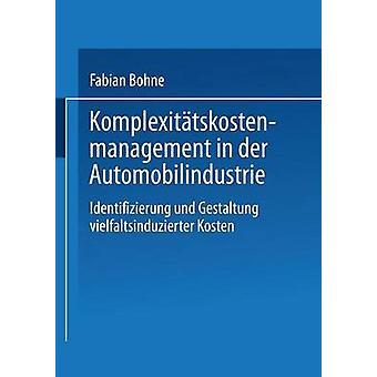 Komplexittskostenmanagement i der Automobilindustrie Identifizierung und Gestaltung vielfaltsinduzierter Kosten av Bohne & Fabian
