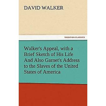 Walkers Appeal with a Brief Sketch of His Life and Also Garnets Address to the Slaves of the United States of America by Walker & David
