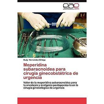 Meperidina Subaracnoidea Para cirugía Ginecobstetrica de Urgencia door Hern Ndez Ortega & Rudy