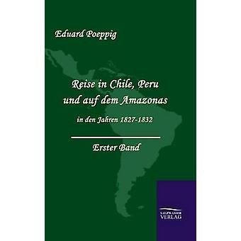 Reise i Chile Peru und auf dem Amazonas i hule Jahren 18271832 Band 1 af Poeppig & Eduard