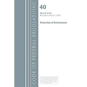Code of Federal Regulations, Title 40 Protection of the Environment 87-95, Revised as of July 1, 2018 (Code of Federal Regulations, Title 40 Protection of the� Environment)