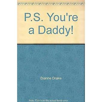 P.S. You're a Daddy! by Dianne Drake - 9780263233629 Book