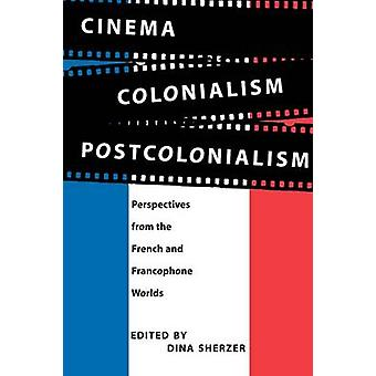 Cinema - Colonialism - Postcolonialism - Perspectives from the French