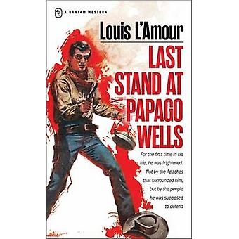 Last Stand at Papago Wells (New edition) by Louis L'Amour - 978055325