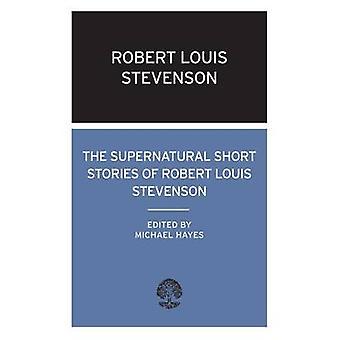 The Supernatural Short Stories of Robert Louis Stevenson by Robert Lo