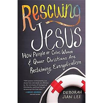 Rescuing Jesus - How People of Color - Women - and Queer Christians ar