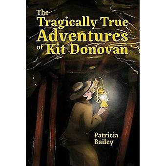 The Tragically True Adventures of Kit Donovan by Patricia Bailey - 97
