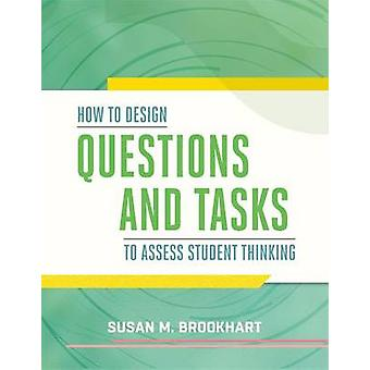How to Design Questions and Tasks to Assess Student Thinking by Susan