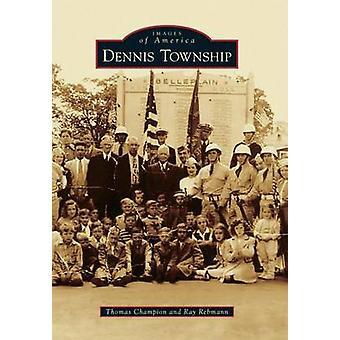 Dennis Township by Thomas Champion - Ray Rebmann - 9781467116329 Book