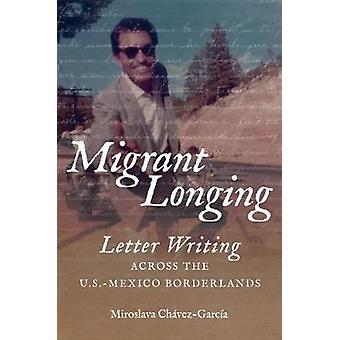 Migrant Longing - Letter Writing across the U.S.-Mexico Borderlands by
