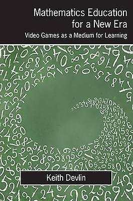 Mathematics Education for a New Era - Video Games as a Medium for Lear