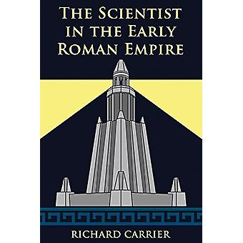 The Scientist in the Early Roman Empire by Richard Carrier - 97816343