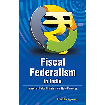 Fiscal Federalism in India - Impact of Union Transfers on State Financ