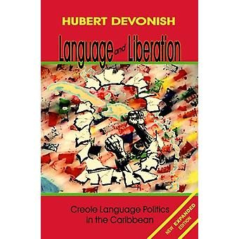 Language and Liberation - Creole Language Politics in the Caribbean by