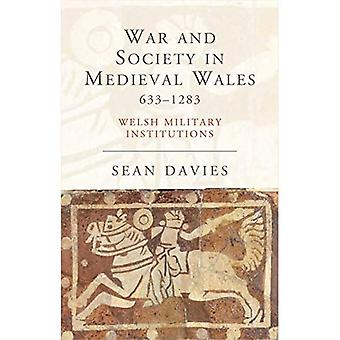 War and Society in Medieval Wales, 633-1283: Welsh Military Institutions (Studies in Welsh History)