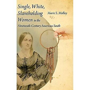Single, White, Slaveholding Women in the Nineteenth-Century American South