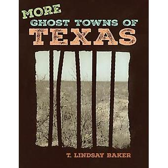 More Ghost Towns of Texas por Baker & T. Lindsay