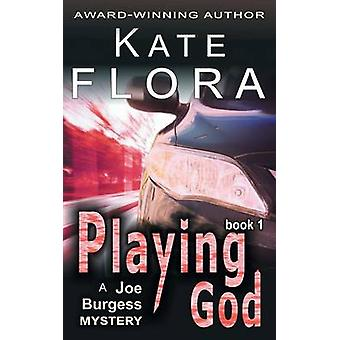 Playing God a Joe Burgess Mystery Book 1 by Flora & Kate