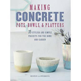 Making Concrete Pots Bowls and Platters by Hester van Overbeek
