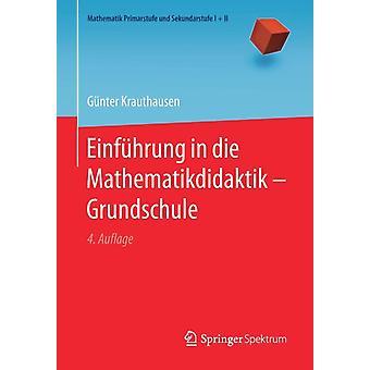 Einfuhrung in Die Mathematikdidaktik  Grundschule by G nter Krauthausen