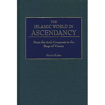 Il mondo islamico in ascesa dalla conquista araba per l'assedio di Vienna da Sicker & Martin